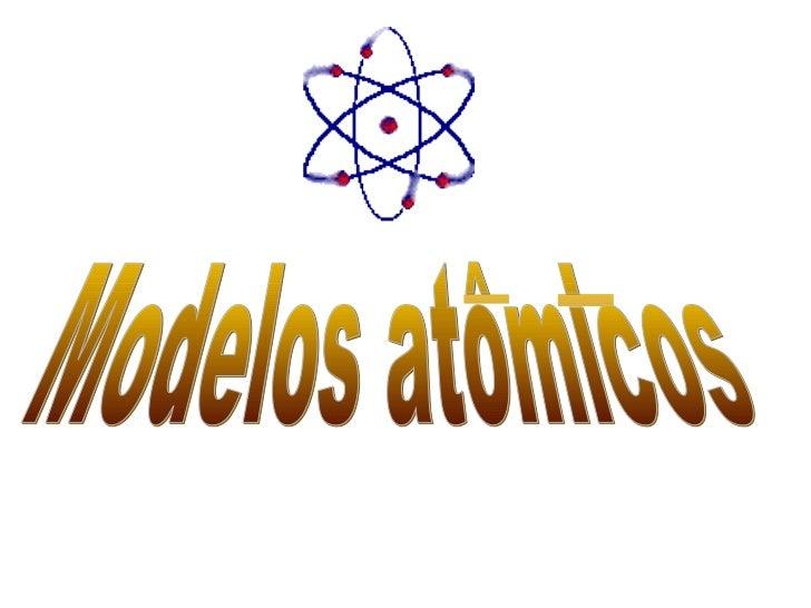 Modelos atômicosA origem da palavra átomoA palavra átomo foi utilizada pela primeira vez na Grécia antiga, porvolta de 400...