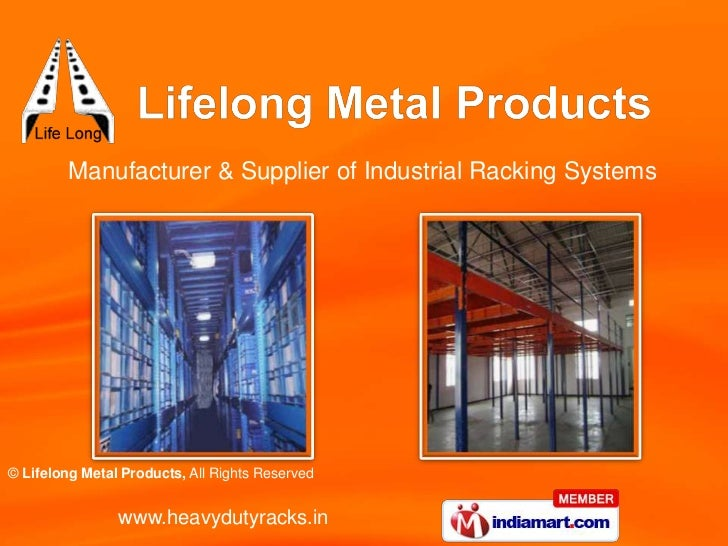 Manufacturer & Supplier of Industrial Racking Systems© Lifelong Metal Products, All Rights Reserved                www.hea...