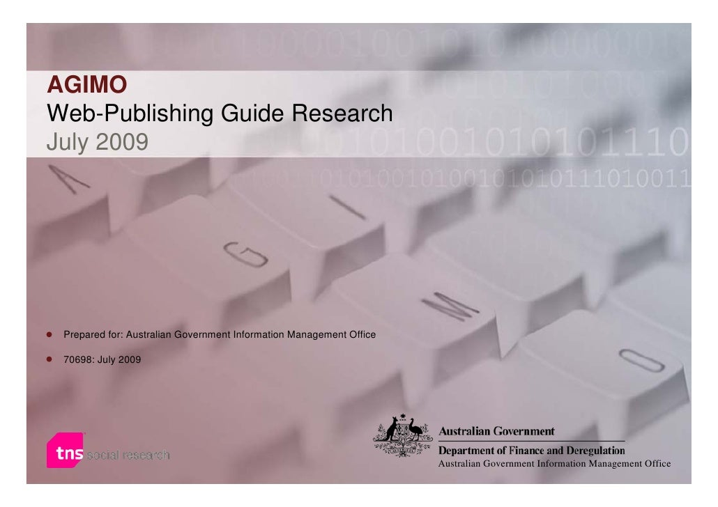 Prepared for: Australian Government Information Management Office July 2009 AGIMO Web-Publishing Guide Research July 2009 ...
