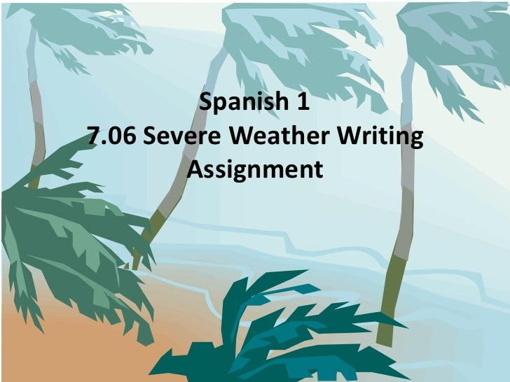 Spanish 17.06 Severe Weather Writing Assignment<br />