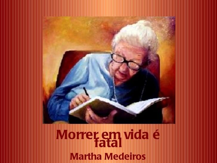 Morrer em vida é     fatal  Martha Medeiros