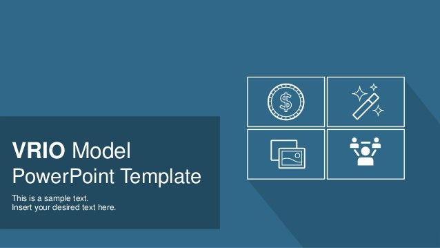 VRIO Model PowerPoint Template This is a sample text. Insert your desired text here.