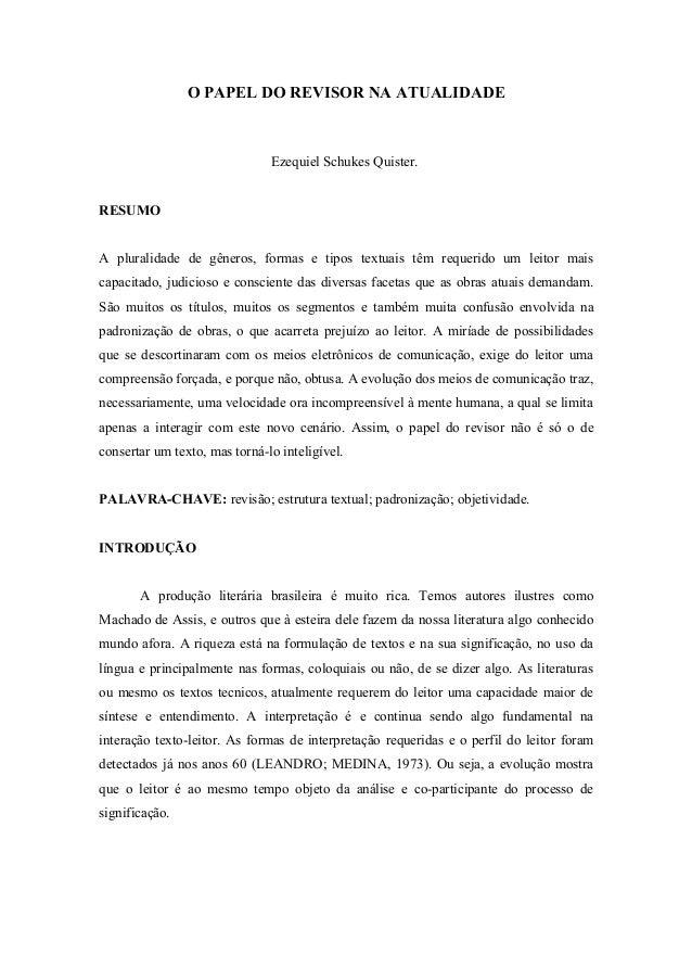 O PAPEL DO REVISOR NA ATUALIDADE  Ezequiel Schukes Quister. RESUMO A pluralidade de gêneros, formas e tipos textuais têm r...