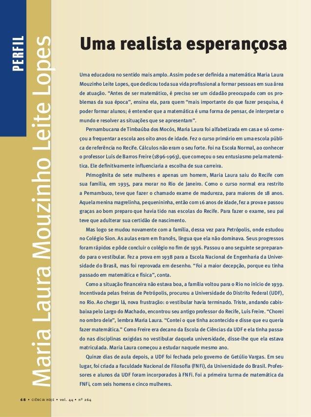 perfilperfil Uma realista esperançosa Uma educadora no sentido mais amplo. assim pode ser definida a matemática Maria Laura...