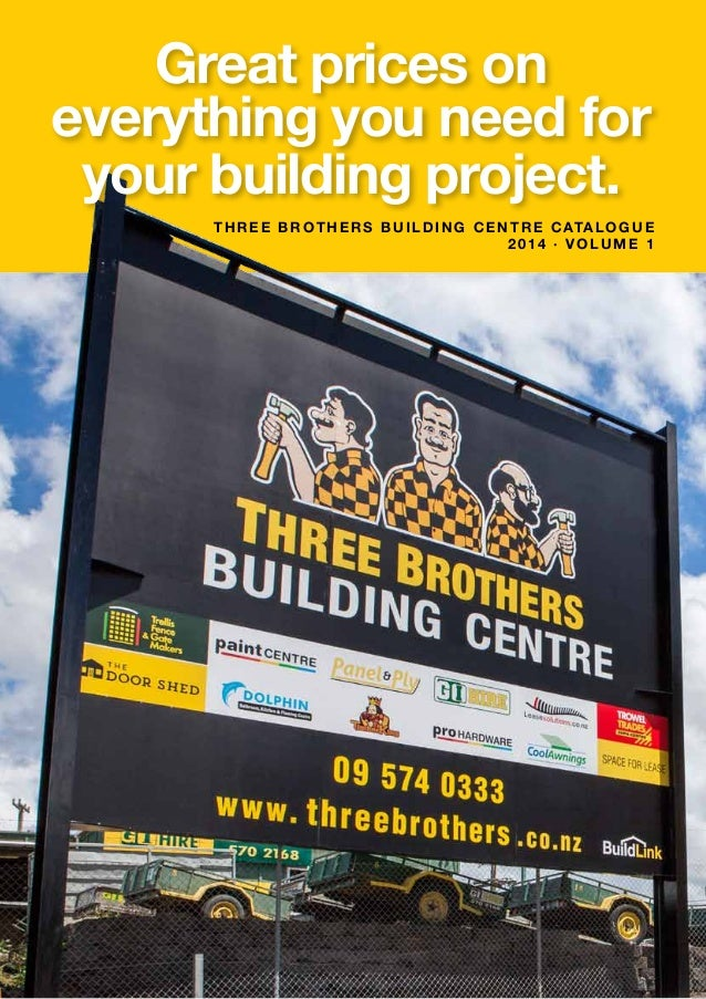 1 THREE BROTHERS BUILDING CENTRE Catalogue 2014 · volume 1 Great prices on everything you need for your building project.