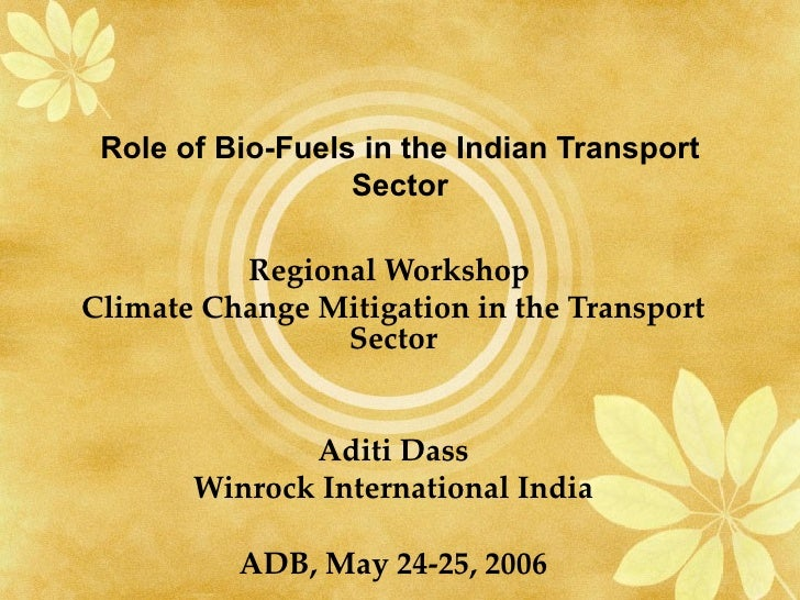 Role of Bio-Fuels in the Indian Transport                  Sector          Regional WorkshopClimate Change Mitigation in t...