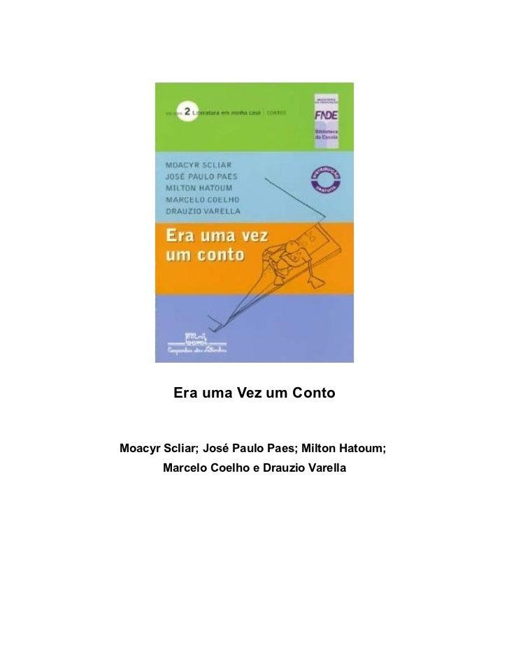 Era uma Vez um ContoMoacyr Scliar; José Paulo Paes; Milton Hatoum;       Marcelo Coelho e Drauzio Varella