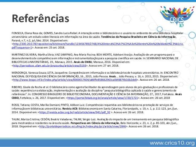 Referências FONSECA, Eliana Rosa da; GOMES, Sandra Lucia Rebel. A interação entre o bibliotecário e o usuário no ambiente ...