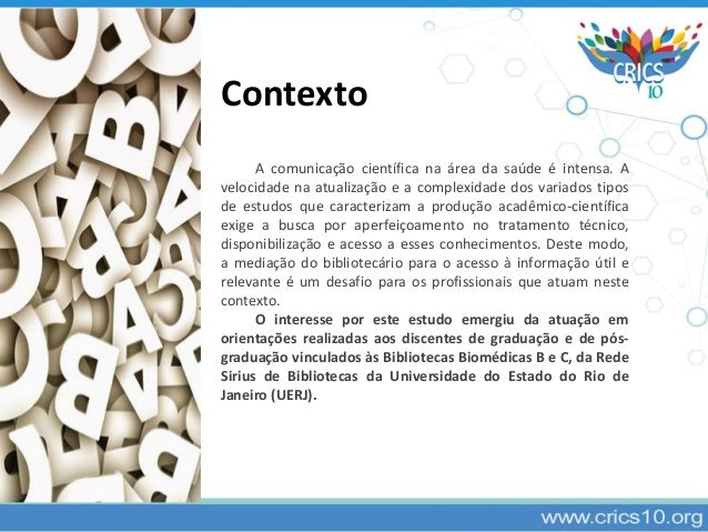 Contexto A comunicação científica na área da saúde é intensa. A velocidade na atualização e a complexidade dos variados ti...