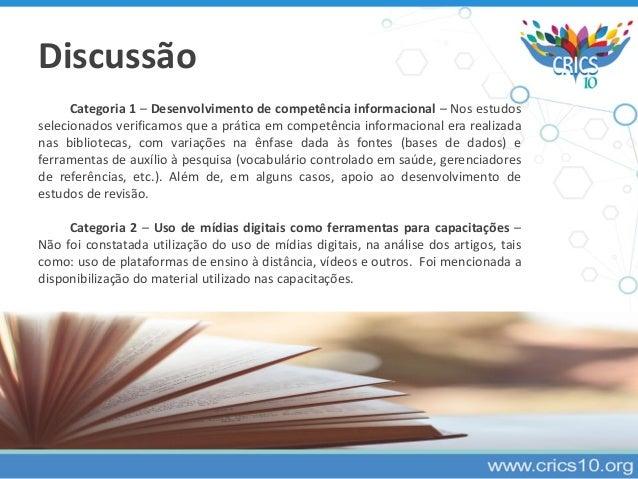 Discussão Categoria 1 – Desenvolvimento de competência informacional – Nos estudos selecionados verificamos que a prática ...