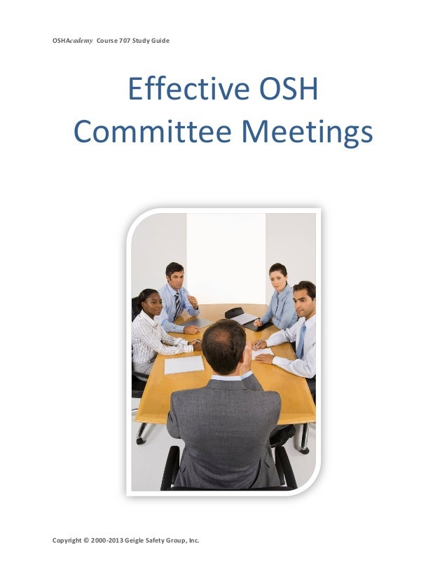 OSHAcademy Course 707 Study GuideCopyright © 2000-2013 Geigle Safety Group, Inc.Effective OSHCommittee Meetings