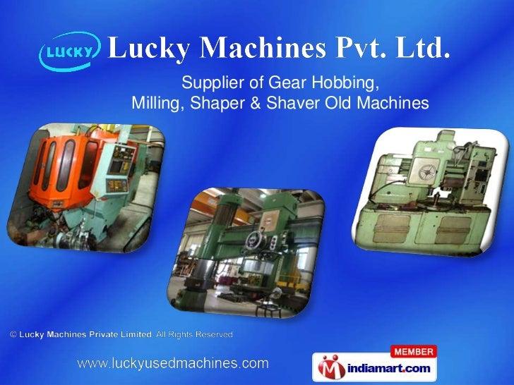 Supplier of Gear Hobbing,Milling, Shaper & Shaver Old Machines
