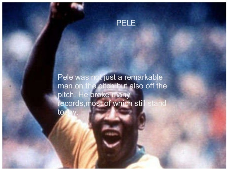 PELE Pele was not just a remarkable man on the pitch but also off the pitch. He broke many records,most of which still...
