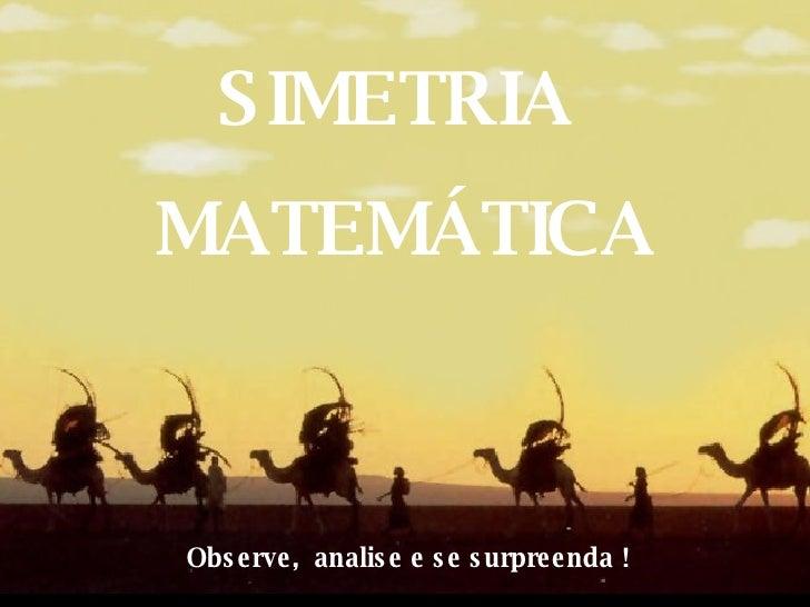 SIMETRIA  MATEMÁTICA Observe,  analise e se surpreenda !