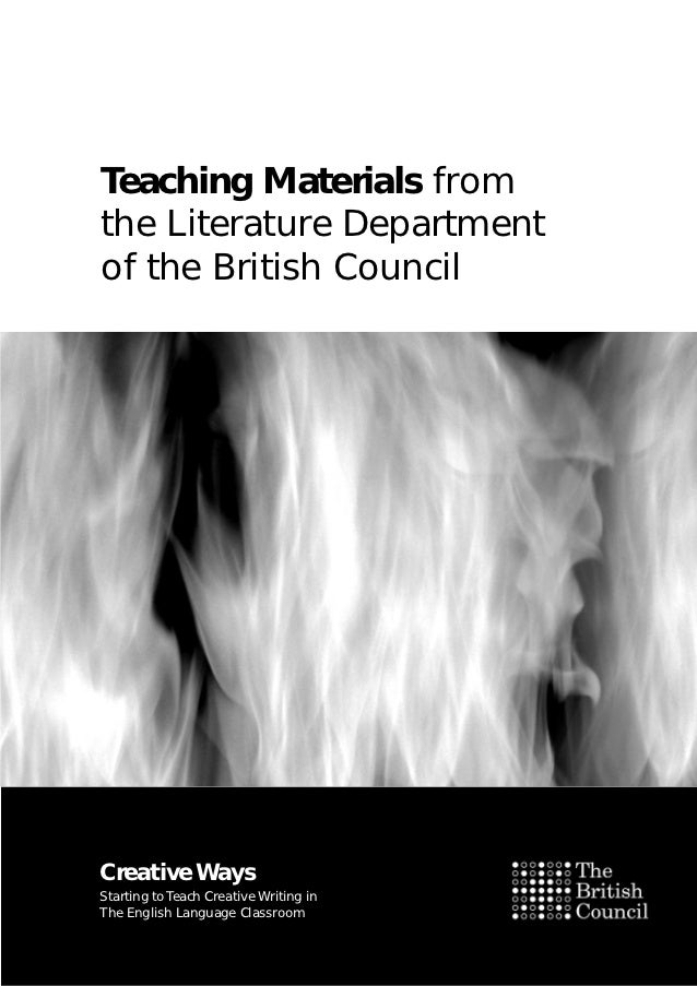 Teaching Materials fromthe Literature Departmentof the British CouncilCreative WaysStarting to Teach Creative Writing inTh...