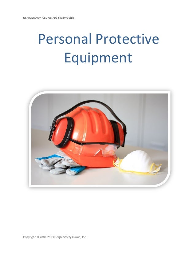 OSHAcademy Course 709 Study GuideCopyright © 2000-2013 Geigle Safety Group, Inc.Personal ProtectiveEquipment