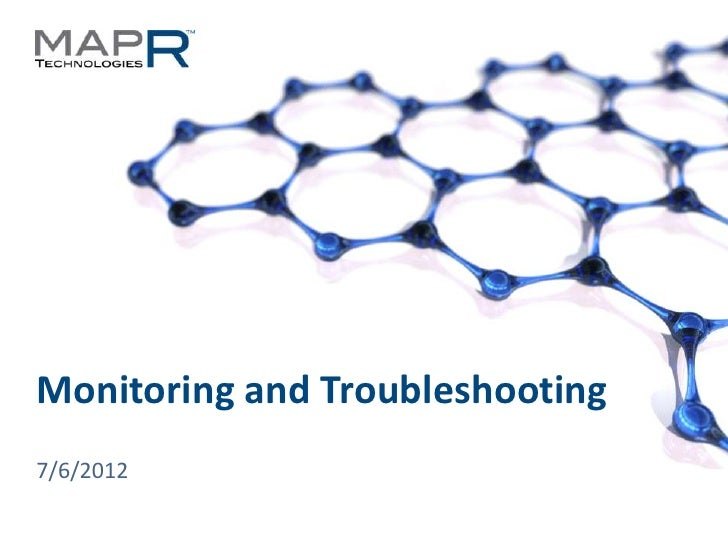 Monitoring and Troubleshooting  7/6/2012© 2012 MapR Technologies   Troubleshooting 1