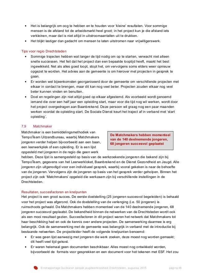 Eindrapportage Quickscan aanpak jeugdwerkloosheid Drechtsteden, augustus 2015 pagina 48 • Het is belangrijk om oog te hebb...