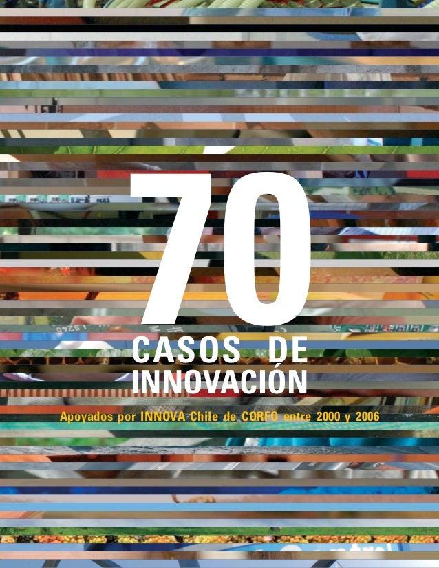 70 CASOS DE INNOVACIÓN  Apoyados por INNOVA Chile de CORFO entre 2000 y 2006