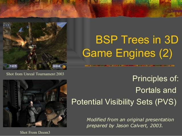 BSP Trees in 3D Game Engines (2) Shot from Unreal Tournament 2003 Shot From Doom3 Modified from an original presentation p...