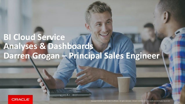 Copyright © 2014 Oracle and/or its affiliates. All rights reserved. | BI Cloud Service Analyses & Dashboards Darren Grogan...