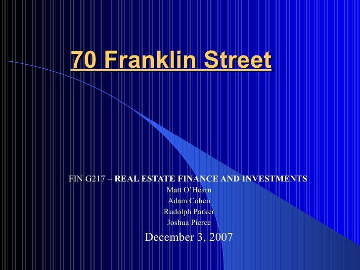 70 Franklin Street    FIN G217 – REAL ESTATE FINANCE AND INVESTMENTS                    Matt O'Hearn                    Ad...