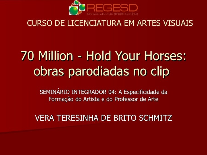 70 Million - Hold Your Horses: obras parodiadas no clip  SEMINÁRIO INTEGRADOR 04: A Especificidade da Formação do Artista ...