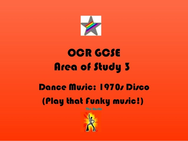 OCR GCSE Area of Study 3 Dance Music: 1970s Disco (Play that Funky music!) The Hustle