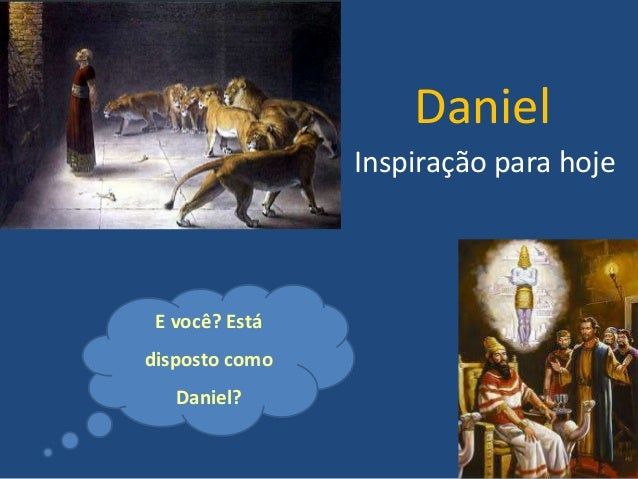 Daniel Inspiração para hoje  E você? Está disposto como Daniel?