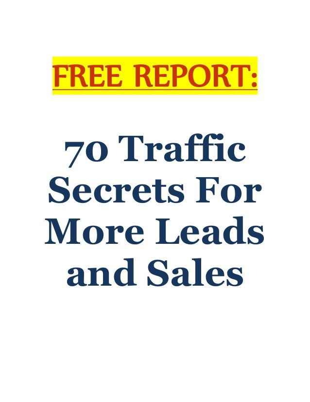 FREE REPORT:70 TrafficSecrets ForMore Leadsand Sales