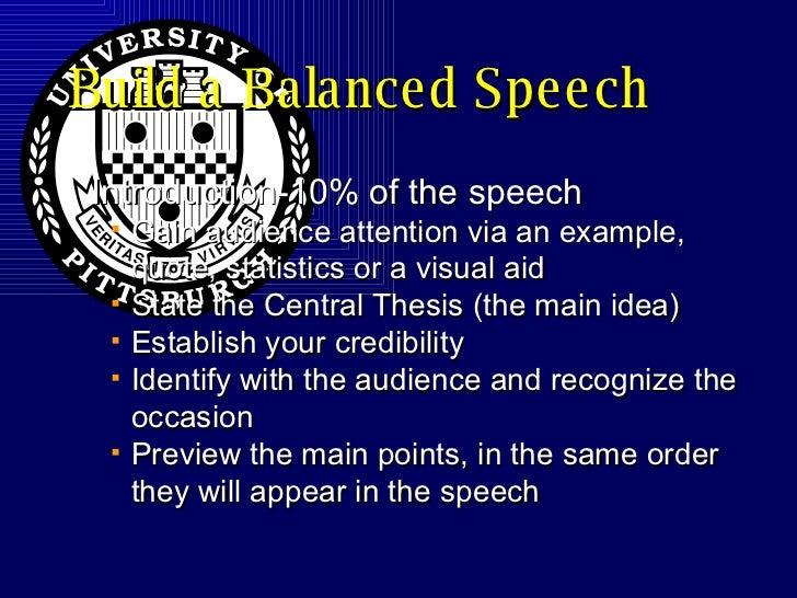 Build a Balanced Speech <ul><li>Introduction-10% of the speech </li></ul><ul><ul><li>Gain audience attention via an exampl...