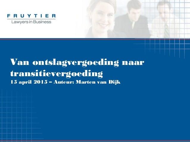 Van ontslagvergoeding naar transitievergoeding 15 april 2015 – Auteur: Marten van Dijk