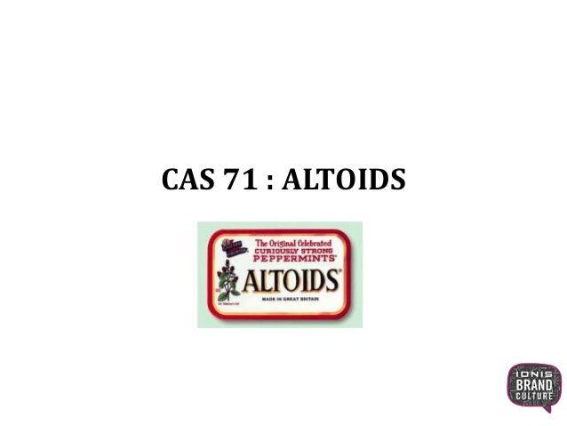 CAS 71 : ALTOIDS