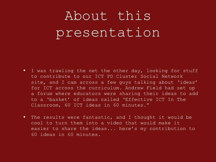 About this presentation <ul><li>I was trawling the net the other day, looking for stuff to contribute to our ICT PD Cluste...