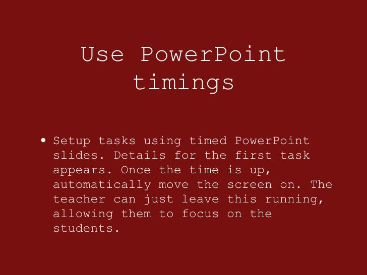 Use PowerPoint timings <ul><li>Setup tasks using timed PowerPoint slides. Details for the first task appears. Once the tim...