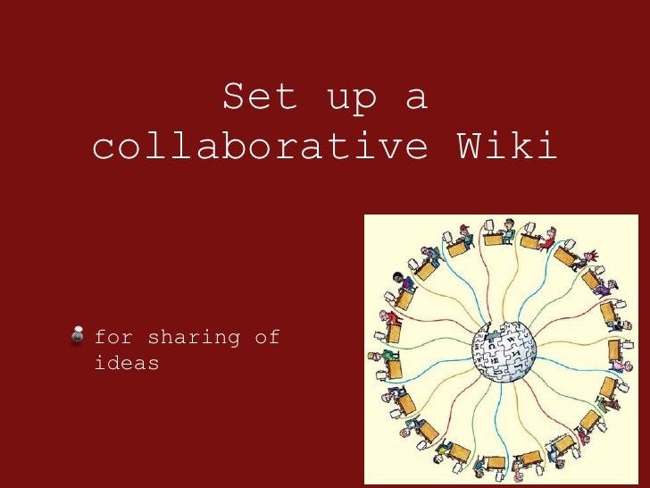 Set up a collaborative Wiki <ul><li>for sharing of ideas </li></ul>
