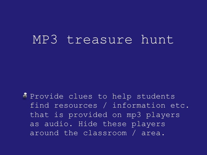 MP3 treasure hunt <ul><li>Provide clues to help students find resources / information etc. that is provided on mp3 players...