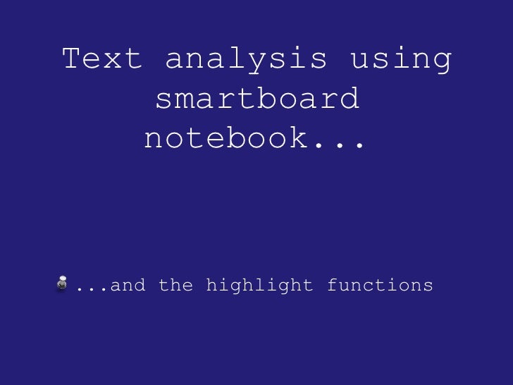 Text analysis using smartboard notebook... <ul><li>...and the highlight functions </li></ul>