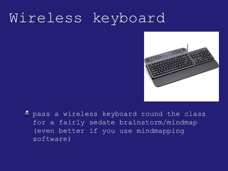 Wireless keyboard <ul><li>pass a wireless keyboard round the class for a fairly sedate brainstorm/mindmap (even better if ...