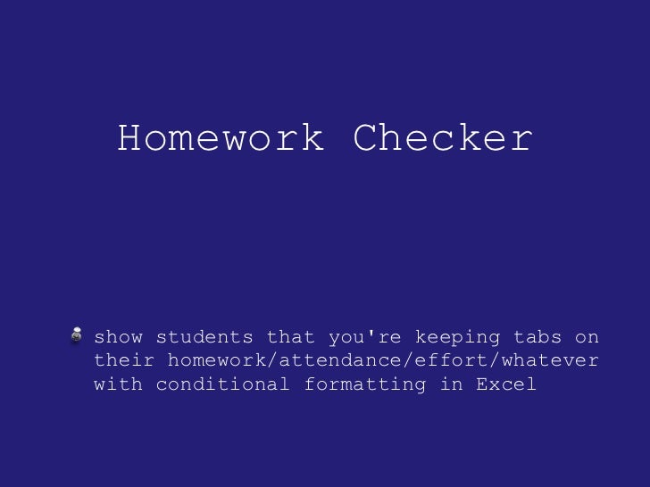Homework Checker <ul><li>show students that you're keeping tabs on their homework/attendance/effort/whatever with conditio...