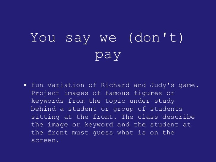 You say we (don't) pay <ul><li>fun variation of Richard and Judy's game. Project images of famous figures or keywords from...