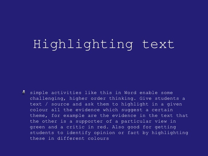 Highlighting text <ul><li>simple activities like this in Word enable some challenging, higher order thinking. Give student...