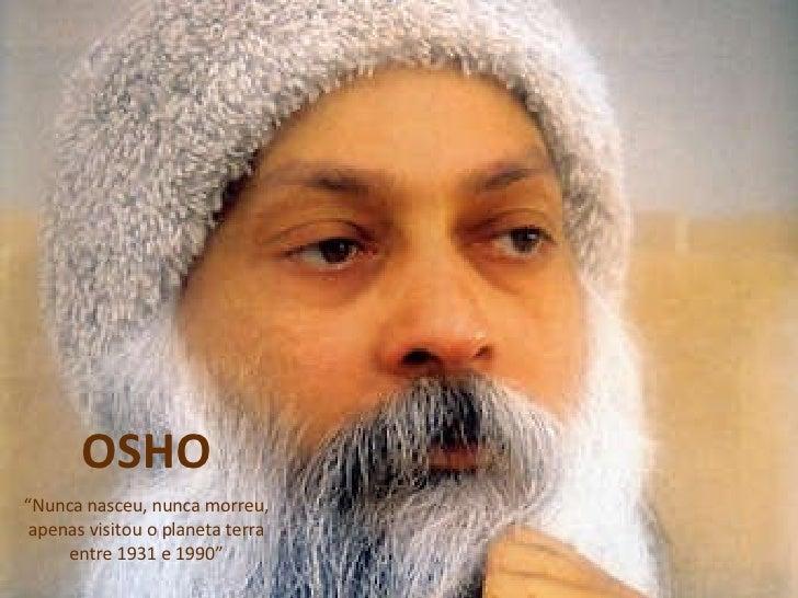 """OSHO """" Nunca nasceu, nunca morreu, apenas visitou o planeta terra entre 1931 e 1990"""""""