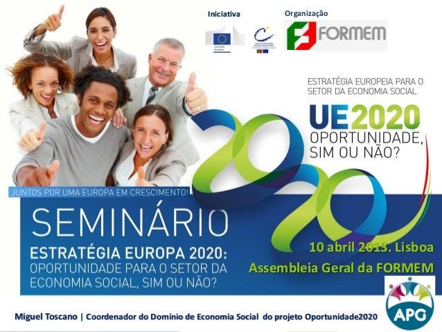 IniciativaIniciativa 10 abril 2013. Lisboa Assembleia Geral da FORMEM Miguel Toscano | Coordenador do Domínio de Economia ...