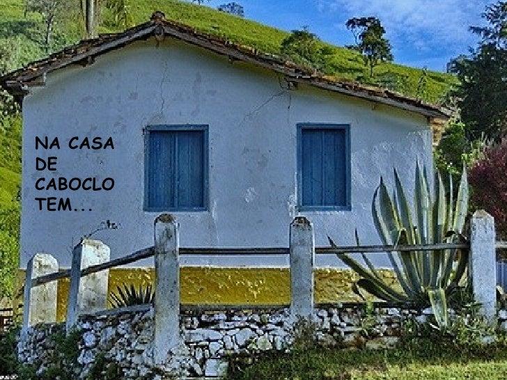 NA CASA DE CABOCLO TEM...