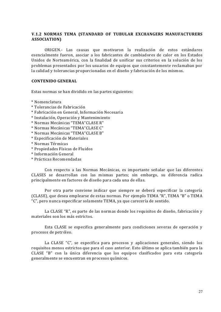 V.1.2 NORMAS TEMA (STANDARD OF TUBULAR EXCHANGERS MANUFACTURERSASSOCIATION)        ORIGEN.- Las causas que motivaron la re...