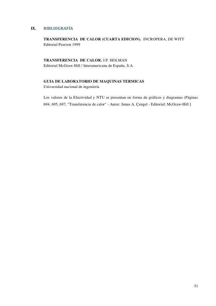 IX.   BIBLIOGRAFÍA      TRANSFERENCIA DE CALOR (CUARTA EDICION). INCROPERA, DE WITT      Editorial Pearson 1999      TRANS...