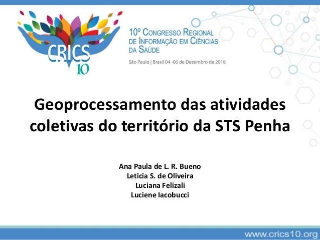 Geoprocessamento das atividades coletivas do território da STS Penha Ana Paula de L. R. Bueno Leticia S. de Oliveira Lucia...