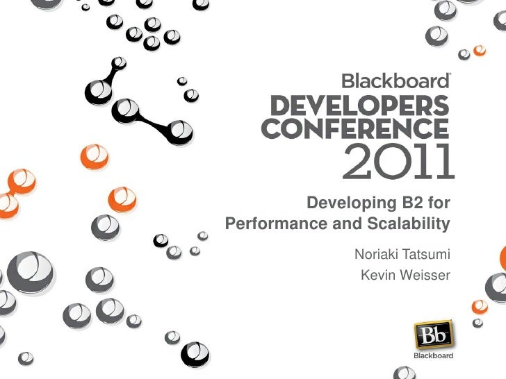 Developing B2 forPerformance and Scalability               Noriaki Tatsumi                Kevin Weisser