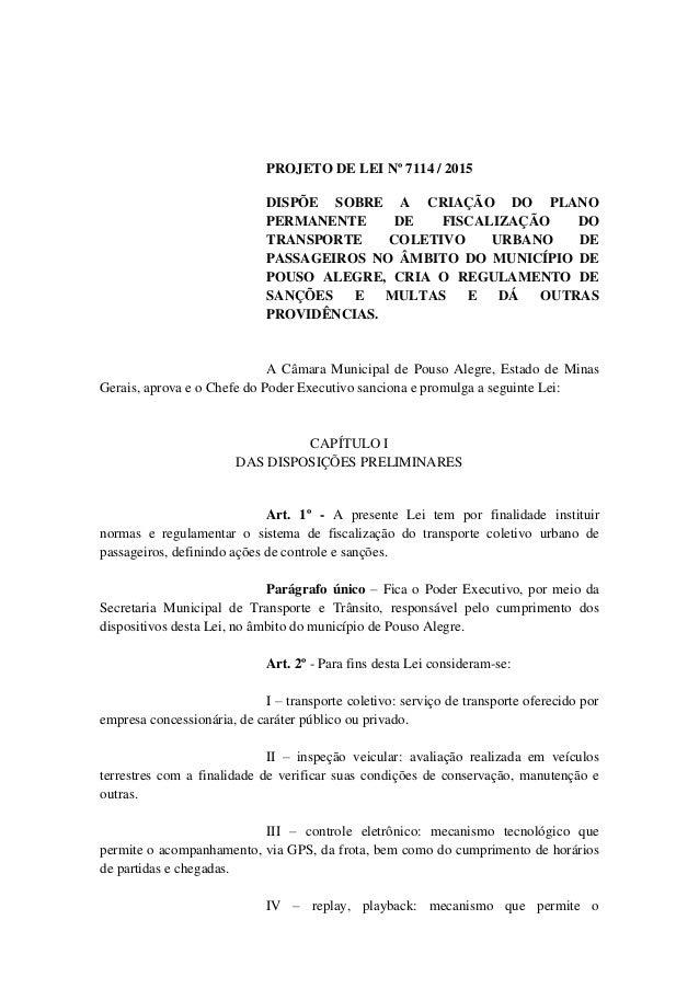 PROJETO DE LEI Nº 7114 / 2015 DISPÕE SOBRE A CRIAÇÃO DO PLANO PERMANENTE DE FISCALIZAÇÃO DO TRANSPORTE COLETIVO URBANO DE ...